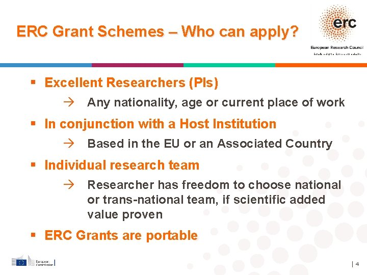 ERC Grant Schemes – Who can apply? Established by the European Commission Excellent Researchers