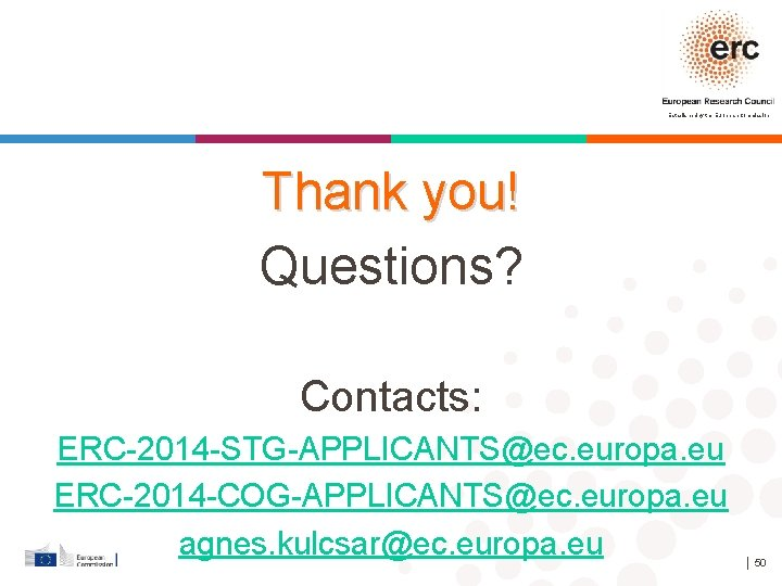 Established by the European Commission Thank you! Questions? Contacts: ERC-2014 -STG-APPLICANTS@ec. europa. eu ERC-2014