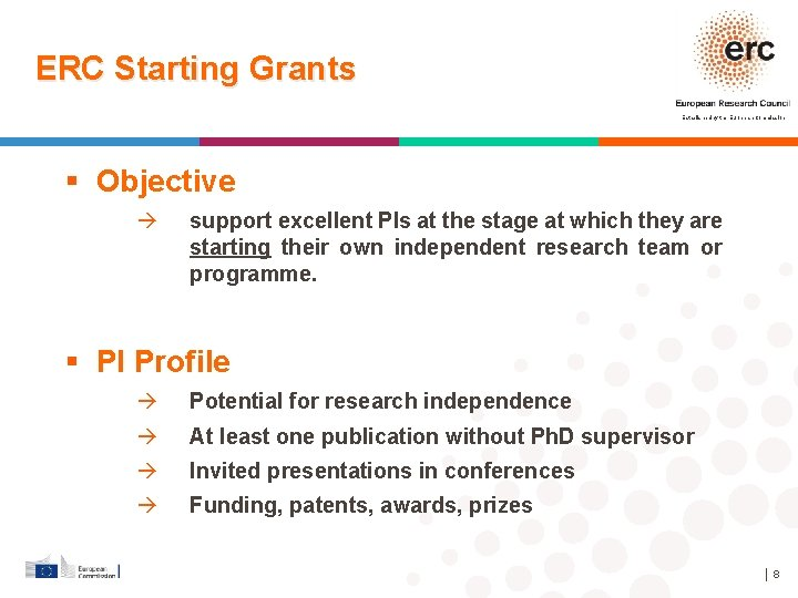 ERC Starting Grants Established by the European Commission Objective à support excellent PIs at