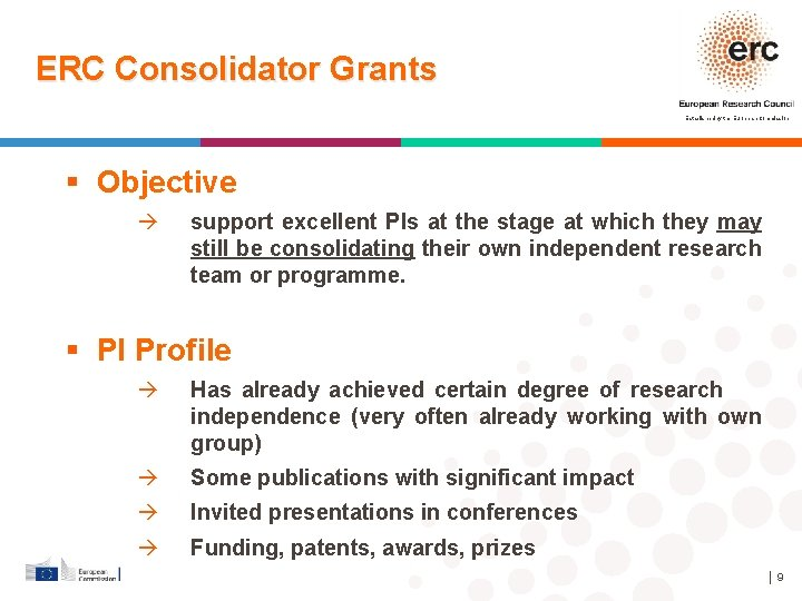 ERC Consolidator Grants Established by the European Commission Objective à support excellent PIs at