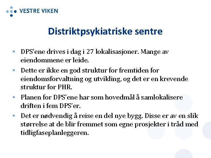Distriktpsykiatriske sentre • DPS'ene drives i dag i 27 lokalisasjoner. Mange av eiendommene er