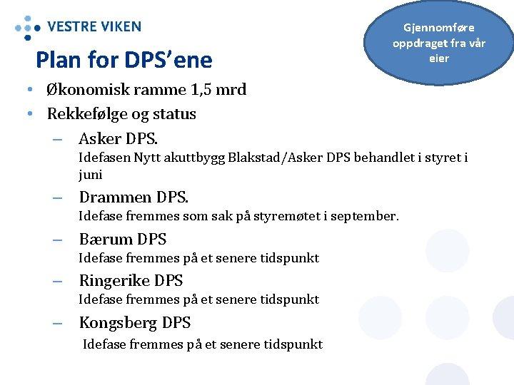 Plan for DPS'ene Gjennomføre oppdraget fra vår eier • Økonomisk ramme 1, 5 mrd
