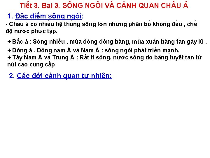 Tiết 3. Bai 3. SÔNG NGÒI VÀ CẢNH QUAN CH U Á 1. Đặc