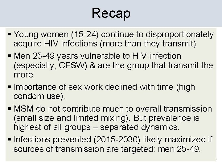 Recap § Young women (15 -24) continue to disproportionately acquire HIV infections (more than