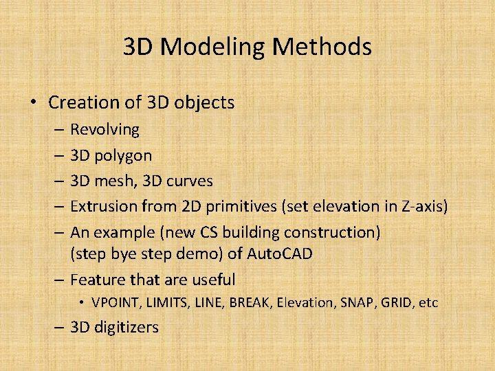 3 D Modeling Methods • Creation of 3 D objects – Revolving – 3