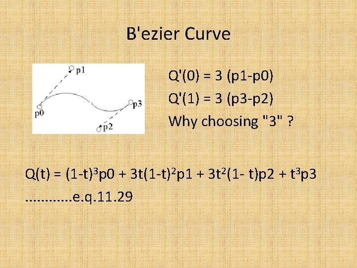 B'ezier Curve Q'(0) = 3 (p 1 -p 0) Q'(1) = 3 (p 3