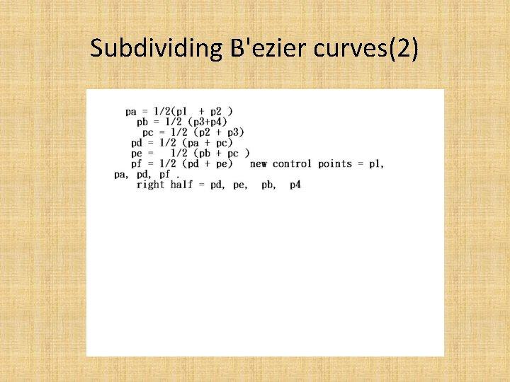 Subdividing B'ezier curves(2)