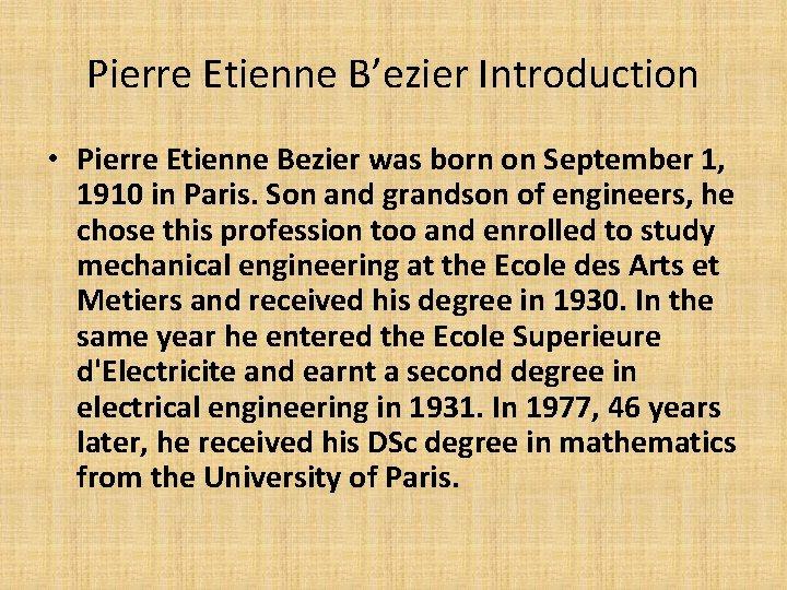 Pierre Etienne B'ezier Introduction • Pierre Etienne Bezier was born on September 1, 1910