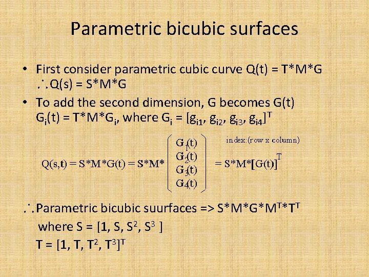 Parametric bicubic surfaces • First consider parametric cubic curve Q(t) = T*M*G ∴Q(s) =