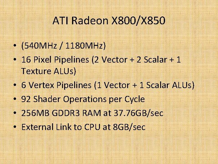 ATI Radeon X 800/X 850 • (540 MHz / 1180 MHz) • 16 Pixel
