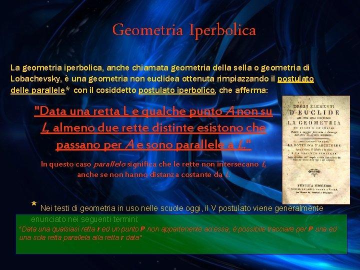 Geometria Iperbolica La geometria iperbolica, anche chiamata geometria della sella o geometria di Lobachevsky,