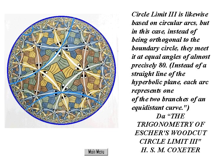 Circle Limit III is likewise based on circular arcs, but in this case, instead