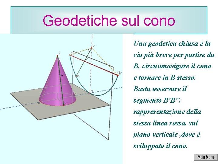 Geodetiche sul cono Una geodetica chiusa è la via più breve per partire da