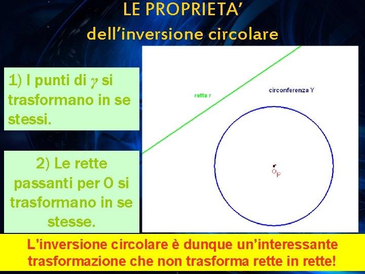 LE PROPRIETA' dell'inversione circolare 1) I punti di γ si trasformano in se stessi.