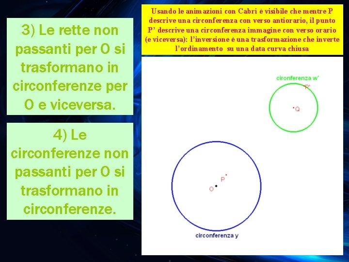 3) Le rette non passanti per O si trasformano in circonferenze per O e