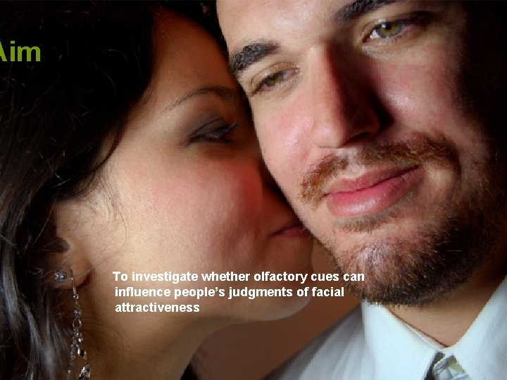 Aim To investigate whether olfactory cues can influence people's judgments of facial attractiveness