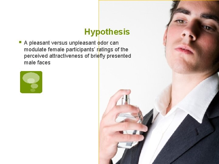 Hypothesis § A pleasant versus unpleasant odor can modulate female participants' ratings of the