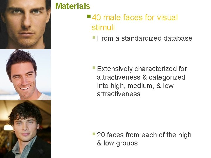 Materials § 40 male faces for visual stimuli § From a standardized database §