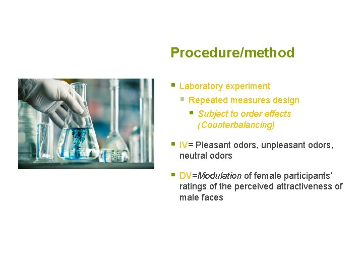 Procedure/method § Laboratory experiment § Repeated measures design § Subject to order effects (Counterbalancing)