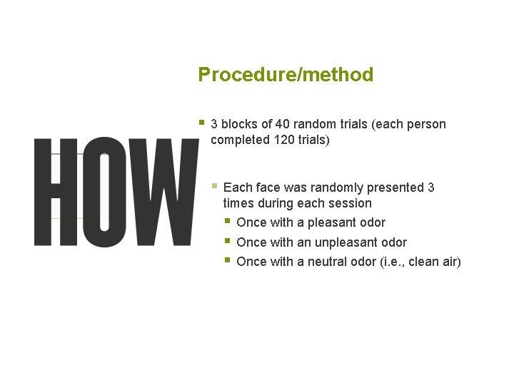 Procedure/method § 3 blocks of 40 random trials (each person completed 120 trials) §