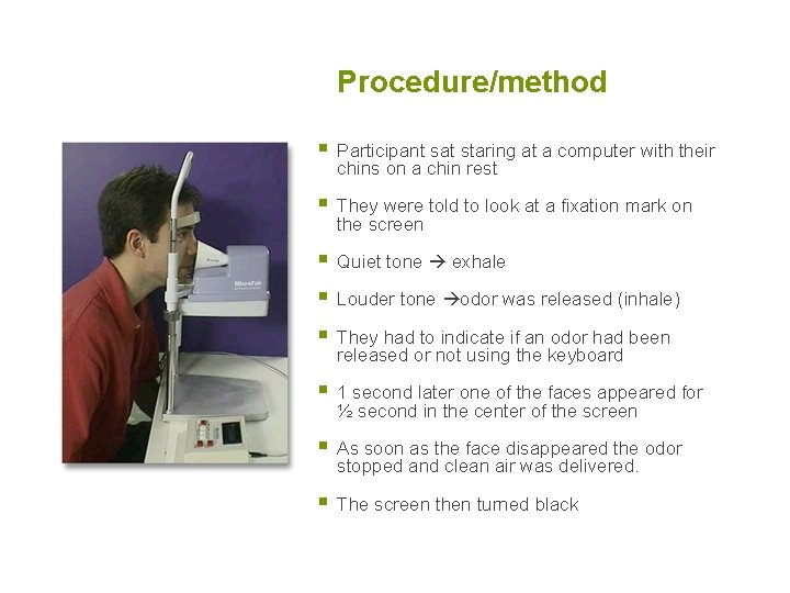 Procedure/method § Participant sat staring at a computer with their chins on a chin