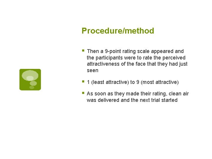 Procedure/method § Then a 9 -point rating scale appeared and the participants were to