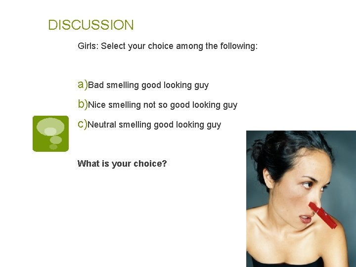 DISCUSSION Girls: Select your choice among the following: a)Bad smelling good looking guy b)Nice