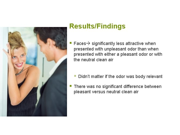 Results/Findings § Faces significantly less attractive when presented with unpleasant odor than when presented