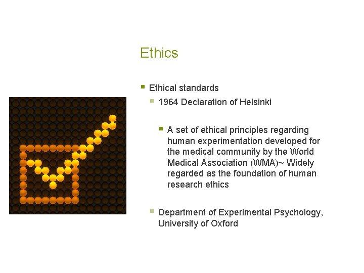 Ethics § Ethical standards § 1964 Declaration of Helsinki § A set of ethical