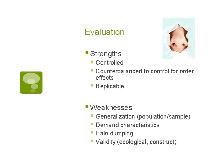 Evaluation § Strengths § Controlled § Counterbalanced to control for order effects § Replicable