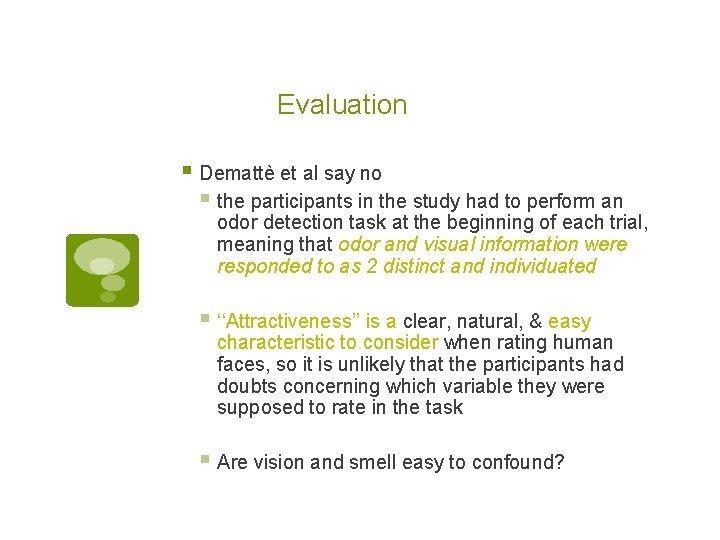 Evaluation § Demattè et al say no § the participants in the study had