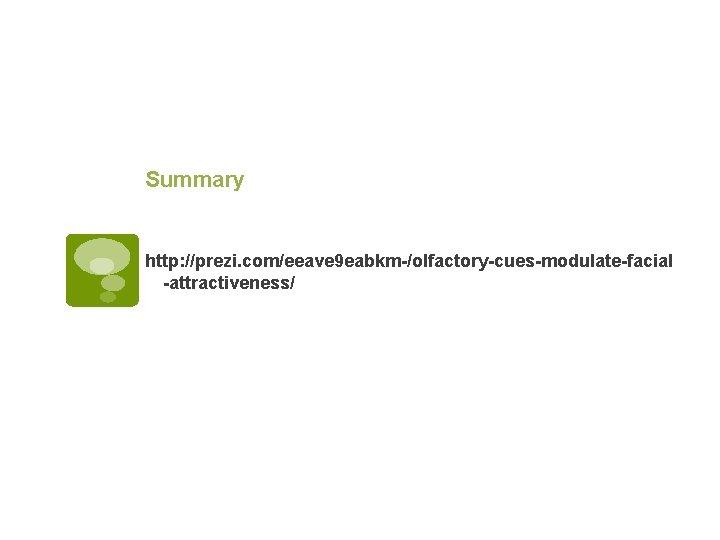 Summary http: //prezi. com/eeave 9 eabkm-/olfactory-cues-modulate-facial -attractiveness/