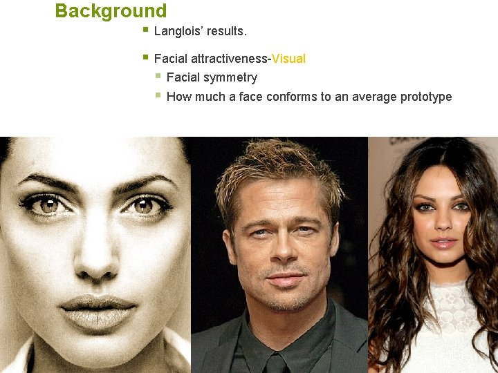 Background § Langlois' results. § Facial attractiveness-Visual § Facial symmetry § How much a