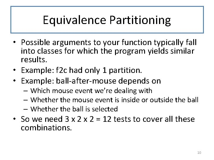 Equivalence Partitioning • Possible arguments to your function typically fall into classes for which