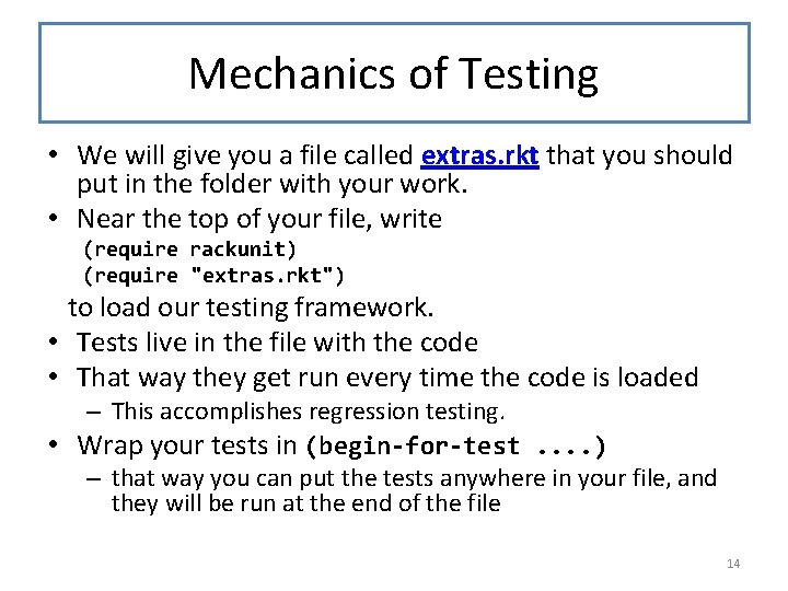 Mechanics of Testing • We will give you a file called extras. rkt that