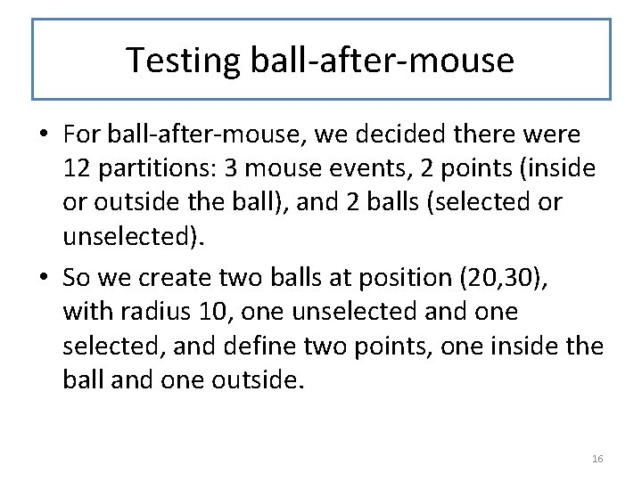 Testing ball-after-mouse • For ball-after-mouse, we decided there were 12 partitions: 3 mouse events,