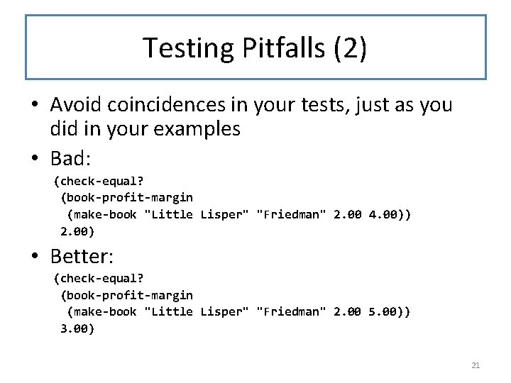 Testing Pitfalls (2) • Avoid coincidences in your tests, just as you did in