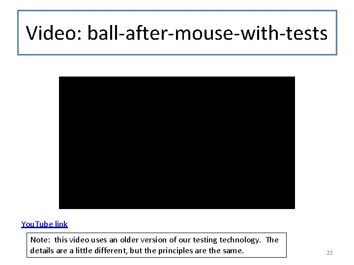 Video: ball-after-mouse-with-tests You. Tube link Note: this video uses an older version of our