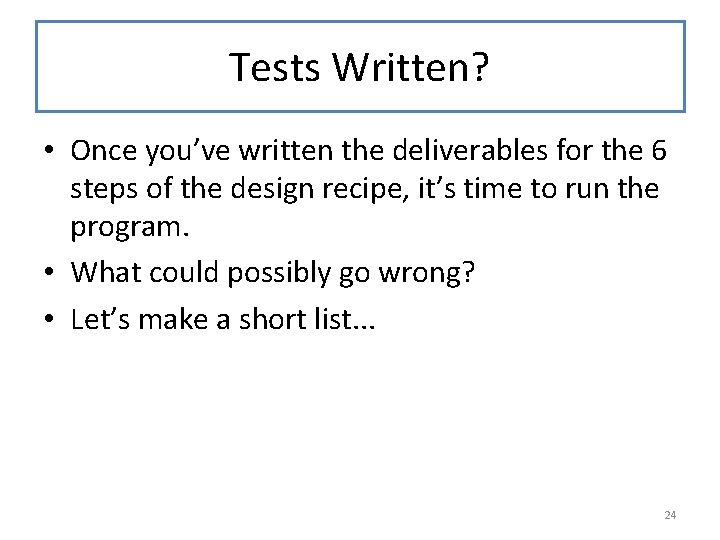 Tests Written? • Once you've written the deliverables for the 6 steps of the