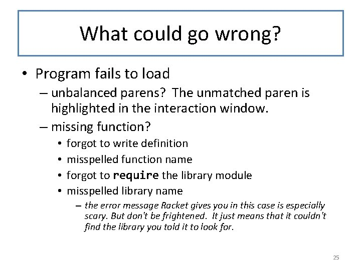 What could go wrong? • Program fails to load – unbalanced parens? The unmatched