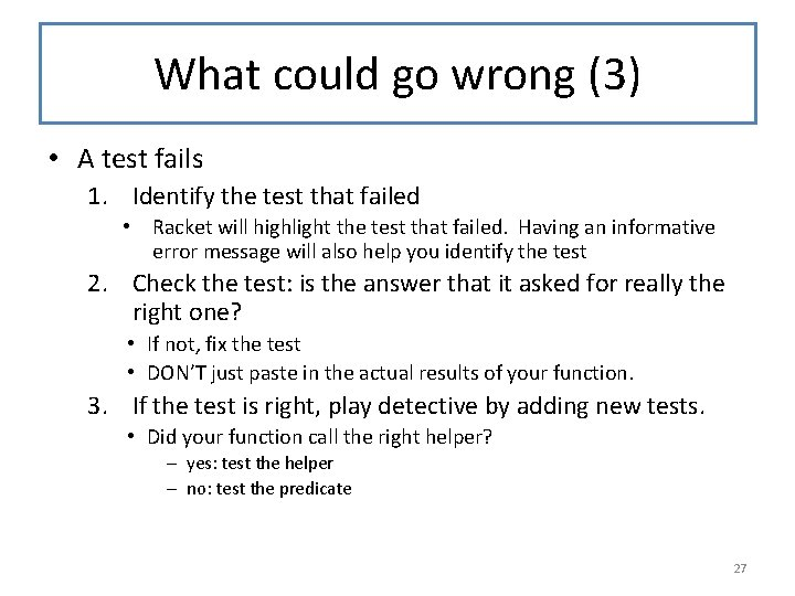 What could go wrong (3) • A test fails 1. Identify the test that