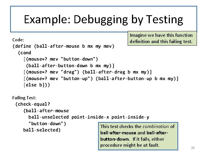 Example: Debugging by Testing Imagine we have this function Code: definition and this failing