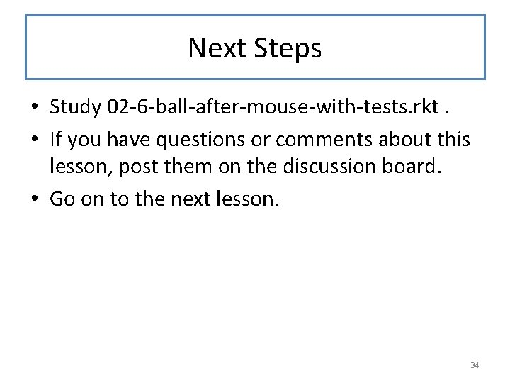 Next Steps • Study 02 -6 -ball-after-mouse-with-tests. rkt. • If you have questions or