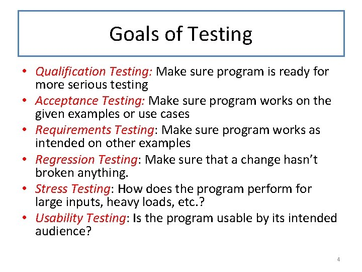 Goals of Testing • Qualification Testing: Make sure program is ready for more serious