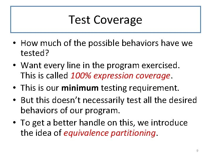 Test Coverage • How much of the possible behaviors have we tested? • Want