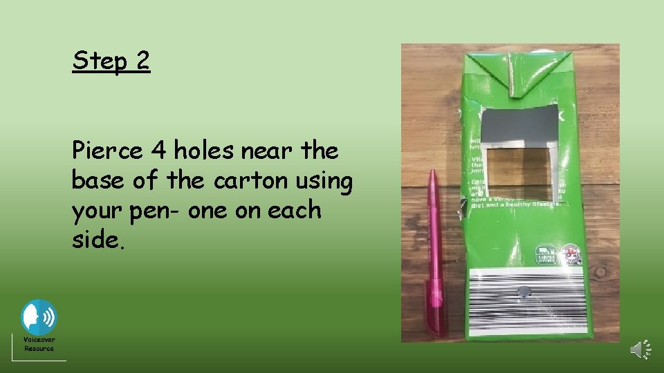 Step 2 Pierce 4 holes near the base of the carton using your pen-