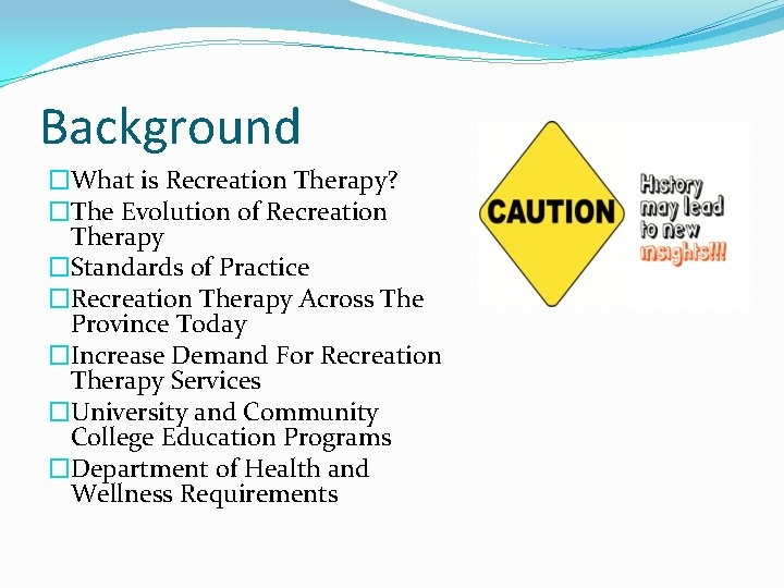 Background �What is Recreation Therapy? �The Evolution of Recreation Therapy �Standards of Practice �Recreation