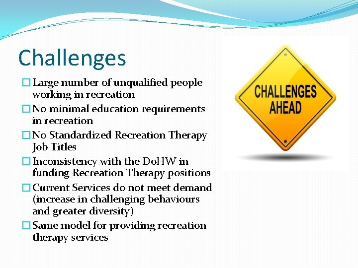 Challenges �Large number of unqualified people working in recreation �No minimal education requirements in