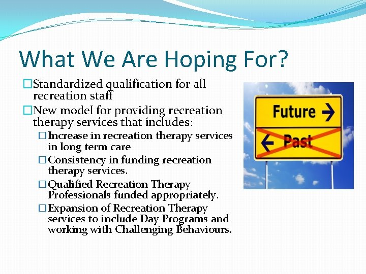 What We Are Hoping For? �Standardized qualification for all recreation staff �New model for