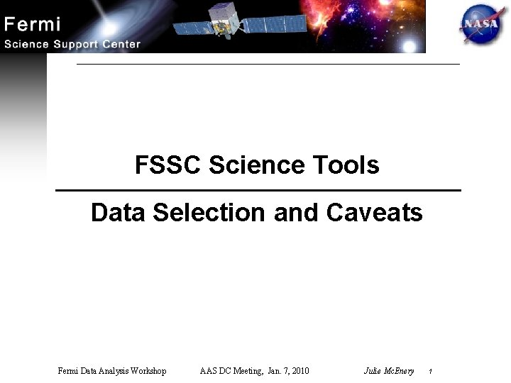 FSSC Science Tools Data Selection and Caveats Fermi Data Analysis Workshop AAS DC Meeting,